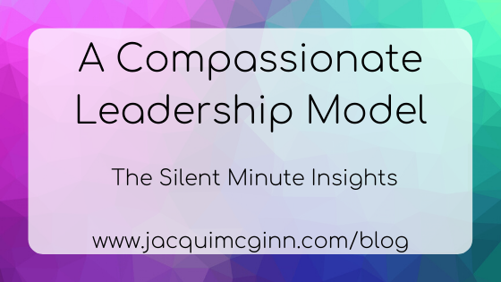 Text reads A Compassionate Leadership Model The Silent Minute Insights www.jacquimcginn.com/blog on a purple, indigo and teal background.